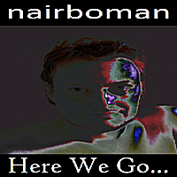 Nairboman | Here We Go...