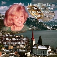 Nancy Jo Hinsen | I Heard the Bells On Christmas Day / Our Sacrifice of Praise (A Tribute to Ray Oberschulte)