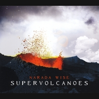 Narada Wise | Supervolcanoes