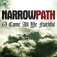 Narrow Path | O Come All Ye Faithful