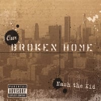 Nash the Kid | Our Broken Home