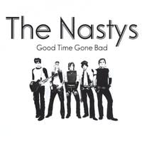 The Nastys | Good Time Gone Bad