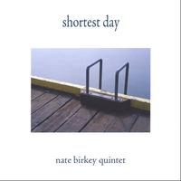 Nate Birkey Quintet | Shortest Day