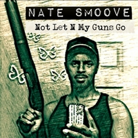 Nate Smoove | Not Let'n My Guns Go!
