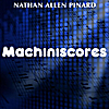 Nathan Allen Pinard: Machiniscores