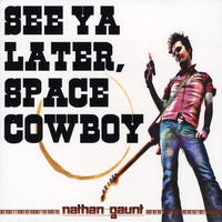 Nathan Gaunt | See Ya Later, Space Cowboy