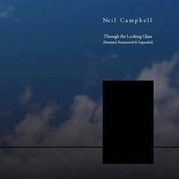 Neil Campbell | Through the Looking Glass (Remixed, Remastered and Expanded)