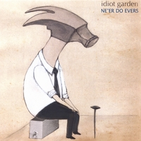 Ne'er Do Evers | Idiot Garden