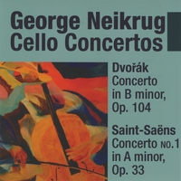 George Neikrug | Dvořák Cello Concerto in B minor, Saint-Saëns Cello Concerto No. 1 in A minor