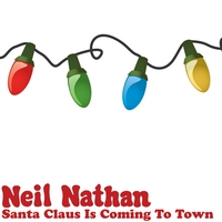 Neil Nathan | Santa Claus Is Coming To Town