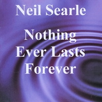 Neil Searle | Nothing Ever Lasts Forever - Single