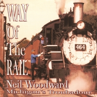 Neil Woodward, Michigan's Troubadour | Way Of The Rail
