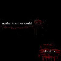 Neither/Neither World | Bleed Me