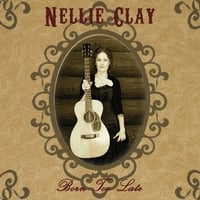 Nellie Clay | Born Too Late