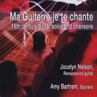 Jocelyn Nelson & Amy Bartram | Ma Guiterre  je te chante - 16th Century guitar solos and chansons