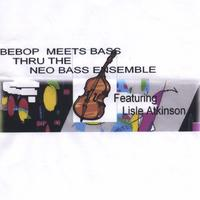 Neo bass ensemble featuring Lisle (lyle) Atkinson | Be Bop meets bass thru the Neo Bass ensemble featuring Lisle Atkinson