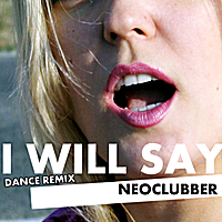 Neoclubber | I Will Say (Dance Remix) - Single