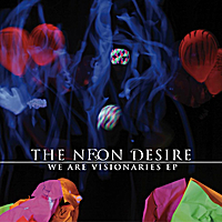 The Neon Desire | We Are Visionaries - EP