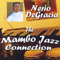 Nerio Degracia | The Mambo Jazz Connection