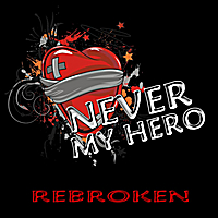 Never My Hero | Rebroken