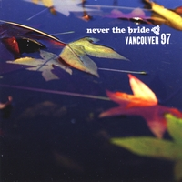 Never the Bride | Vancouver 97
