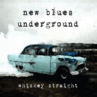 New Blues Underground | Whiskey Straight