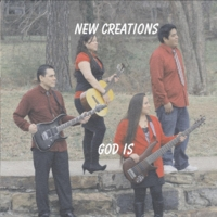 New Creations | God Is