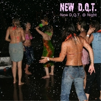 New D.Q.T. | New D.Q.T. @ Night