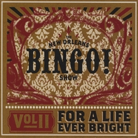 The New Orleans Bingo! Show | Volume II: For A Life Ever Bright