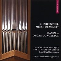 New Trinity Baroque, The Canterbury Choir, dir. Predrag Gosta | Charpentier: Messe de Minuit / Handel: Organ Concertos