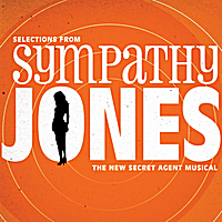 Sympathy Jones New York Studio Cast | Selections from Sympathy Jones (The New Secret Agent Musical)