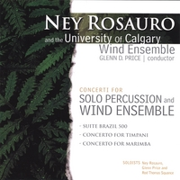 Ney Rosauro | Ney Rosauro and the University of Calgary Wind Ensemble: Concerti for Solo Percussion and Wind Ensemble