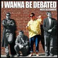 Nick Alexander | I Wanna Be Debated