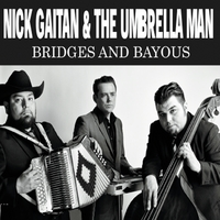 Nick Gaitan & the Umbrella Man | Bridges and Bayous