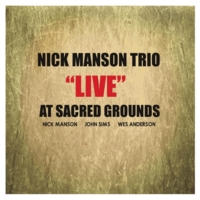 "Nick Manson | Nick Manson Trio ""Live"" At Sacred Grounds"