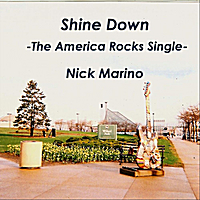 Nick Marino | Shine Down (The America Rocks Single)