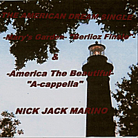 "Nick Jack Marino | -American Dream Single- -Mary's Garden-""Berlioz Finale""- & -America the Beautiful (a-Cappella)"