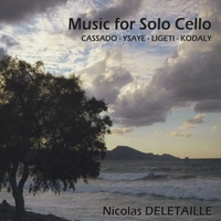 Nicolas Deletaille | Music For Solo Cello: Cassado, Ysaye, Ligeti & Kodaly