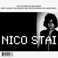 Nico Stai | The Victory of Miss Friday How to Bury Your Heart and the Five Songs You Died For