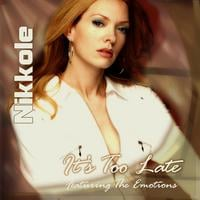 Nikkole | feat. The Emotions - It's Too Late (Maxi-Single)