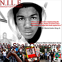 N.I.L.E. (Notorious in Lyrical Expression) | We Shall Overcome (Trayvon Martin Dedication Song)