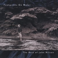 John Nilsen | Footprints on Water / The Best of John Nilsen