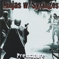 Ninjas With Syringes | Premature