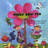 Ninny Cow Tea | 58 Really Short Songs with Lyrics by 3 to 5 Year Old Children