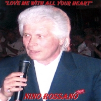 Nino Rossano | Love Me With All Your Heart
