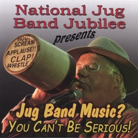 National Jug Band Jubilee 2006 | Jug Band Music? You CAN'T Be Serious!