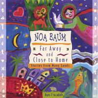 Noa Baum | Far Away and Close to Home: Stories from Many Lands