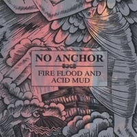 No Anchor | Fire Flood And Acid Mud