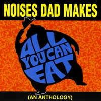 Noises Dad Makes | All You Can Eat
