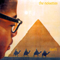 the NOISETTES | itsn't